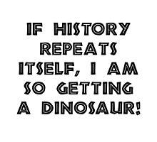 History Repeats Dinosaur by TheBestStore