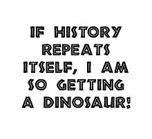 History Repeats Dinosaur Photographic Print