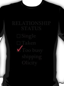 Relationship Status - Too Busy Shipping Olicity T-Shirt