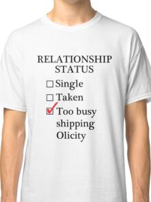 Relationship Status - Too Busy Shipping Olicity Classic T-Shirt