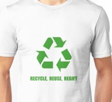 Recycle Reuse Regift Unisex T-Shirt