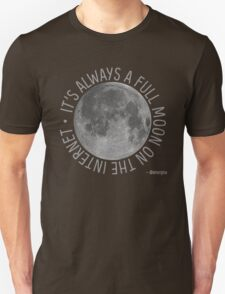 It's Always a Full Moon on the Internet T-Shirt