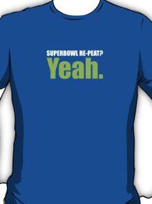 Superbowl Repeat? Yeah. T-Shirt