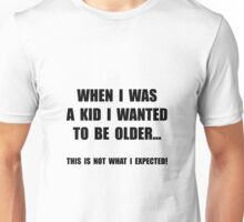 Wanted To Be Older Unisex T-Shirt