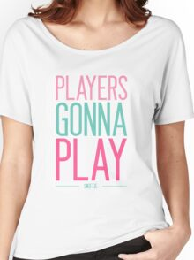 Players Gonna Play Women's Relaxed Fit T-Shirt