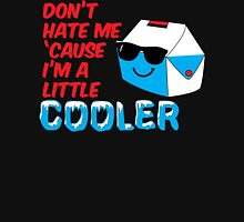 Don't Hate Me Cause I'm a Little Cooler Unisex T-Shirt