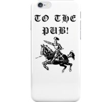 To The Pub! iPhone Case/Skin
