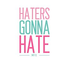 Haters Gonna Hate by pintsizeddesign