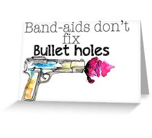 Band-aids don't fix bullet holes.  Greeting Card