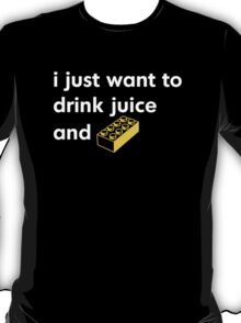 I Just Want to Drink Juice and [Brick]! T-Shirt