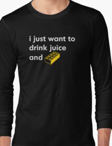 I Just Want to Drink Juice and [Brick]! Long Sleeve T-Shirt