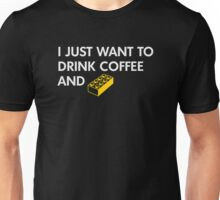 I Just Want to Drink Coffee and [BRICK]! Unisex T-Shirt