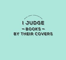 I Judge Books By Their Covers by BookConfessions