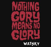 Nothing Gory Means No Glory (WATSKY) by AndriTV-Youtube