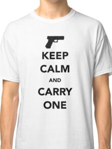 Keep Calm And Carry One Classic T-Shirt