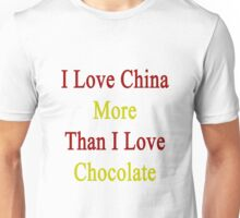 I Love China More Than I Love Chocolate  Unisex T-Shirt