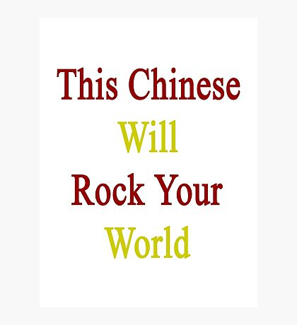 This Chinese Will Rock Your World  Photographic Print