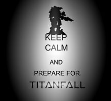 Keep calm and prepare for Titanfall by Gwen Olson