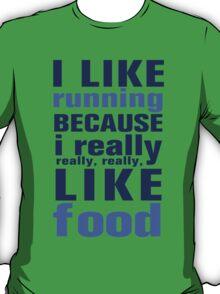 I like running because I really Like Food T-Shirt