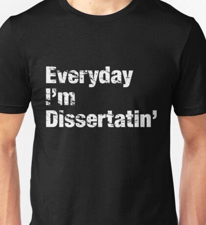 Everyday I'm Dissertatin' Unisex T-Shirt