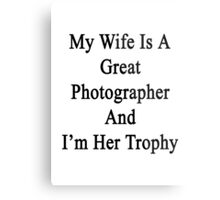 My Wife Is A Great Photographer And I'm Her Trophy  Metal Print