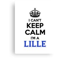 I cant keep calm Im a LILLE Canvas Print