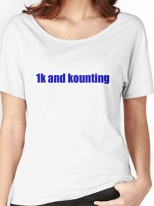 1k and kounting! (blue logo) Women's Relaxed Fit T-Shirt