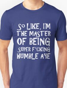 The Master Of Being Super Humble Unisex T-Shirt