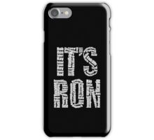 It's Ron! iPhone Case/Skin