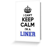 I cant keep calm Im a LINER Greeting Card