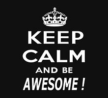 Keep Calm and be Awesome! Unisex T-Shirt