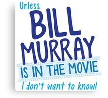 Unless BILL MURRAY is in the movie I don't wanna know! Canvas Print