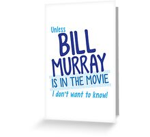 Unless BILL MURRAY is in the movie I don't wanna know! Greeting Card