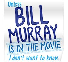 Unless BILL MURRAY is in the movie I don't wanna know! Poster