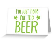 I'm just here for the BEER! funny shamrock ST PATRICK's day Design Greeting Card