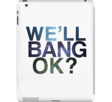 We'll bang, ok? iPad Case/Skin