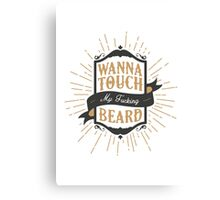 WANNA TOUCH MY FUCKING BEARD Canvas Print