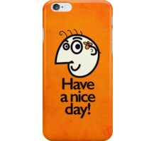 Have A Nice Day Happy Cartoon Character iPhone Case/Skin