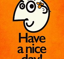 Have A Nice Day Happy Cartoon Character by Boriana Giormova