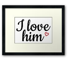 I love him black and red Framed Print