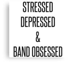 stressed, depressed & band obsessed Canvas Print