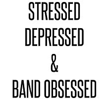 stressed, depressed & band obsessed Photographic Print