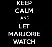 Keep Calm and Let Marjorie Watch by surprisebitch