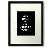 Keep Calm and Let Marjorie Watch Framed Print