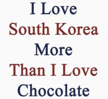 I Love South Korea More Than I Love Chocolate  by supernova23