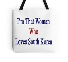 I'm That Woman Who Loves South Korea  Tote Bag