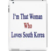 I'm That Woman Who Loves South Korea  iPad Case/Skin