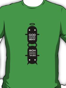 GOD KNOWS WHY / DEVIL KNOWS HOW T-Shirt