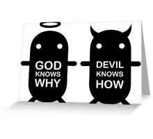GOD KNOWS WHY & DEVIL KNOWS HOW Greeting Card