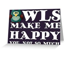 Owls make me happy. You, not so much.  Greeting Card